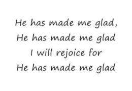He Has Made Me Glad
