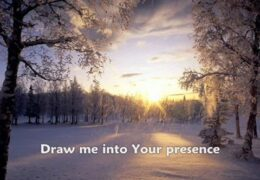 Draw Me Into Your Presence